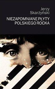 Jerzy Skarżyński - Niezapomniane płyty polskiego rocka (2010)